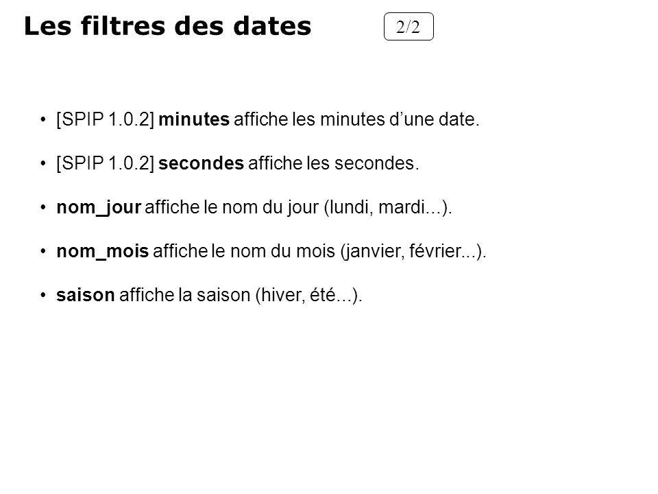 Les filtres des dates 2/2. [SPIP 1.0.2] minutes affiche les minutes d'une date. [SPIP 1.0.2] secondes affiche les secondes.